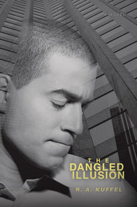 "Dick Kuffel '62 has published his first novel titled ""The Dangled Illusion,"" the career story of Raef Burnham"